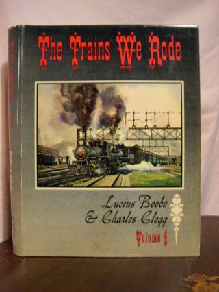 THE TRAINS WE RODE, VOLUMES I [1]. Lucius Beebe, Charles Clegg.