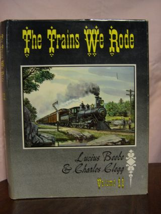 THE TRAINS WE RODE, VOLUMES II [2]. Lucius Beebe, Charles Clegg.