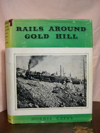 RAILS AROUND GOLD HILL. Morris Cafky
