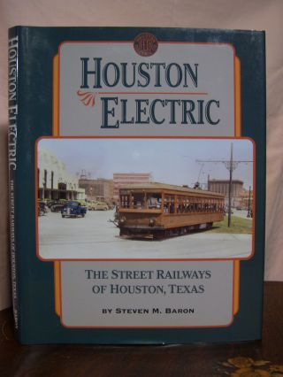 HOUSTON ELECTRIC: THE STREET RAILWAYS OF HOUSTON, TEXAS. Steven M. Baron