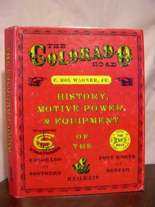 THE COLORADO ROAD; HISTORY, MOTIVE POWER, & EQUIPMENT OF THE COLORADO AND SOUTHERN AND FORT...