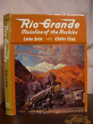 RIO GRANDE; MAINLINE OF THE ROCKIES. Lucius Beebe, Charles Clegg
