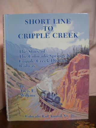 COLORADO RAIL ANNUAL NO. 16: SHORT LINE TO CRIPPLE CREEK: THE STORY OF THE COLORADO SPRINGS &...