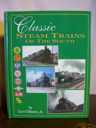 CLASSIC STEAM TRAINS OF THE SOUTH. Curt Tillotson, Jr