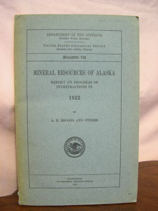 MINERAL RESOURCES OF ALASKA; REPORT ON PROGRESS OF INVESTIGATIONS IN 1922; BULLETIN 755. A. H....