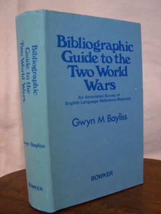 BIBLIOGRAPHIC GUIDE TO THE TWO WORLD WARS; AN ANNOTATED SURVEY OF ENGLISH-LANGUAGE REFERENCE...