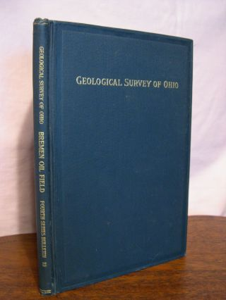 THE BREMEN OIL FIELD; GEOLOGICAL SURVEY OF OHIO, FOURTH SERIES, BULLETIN 12. J. A. Bownocker