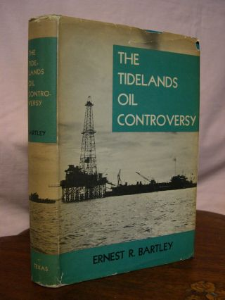 THE TIDELANDS OIL CONTROVERSY; A LEGAL AND HISTORICAL ANALYSIS. Ernest R. Bartley.