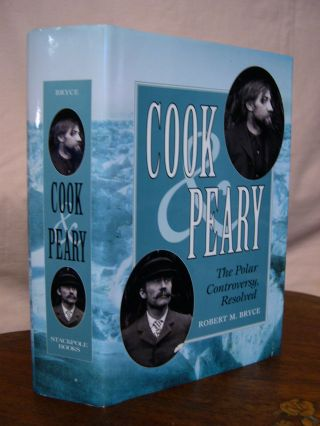 COOK & PEARY, THE POLAR CONTROVERSY, RESOLVED. Robert M. Bryce