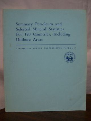 SUMMARY PETROLEUM AND SELECTED MINERAL STATISTICS FOR 120 COUNTRIES, INCLUDING OFFSHORE AREAS;...