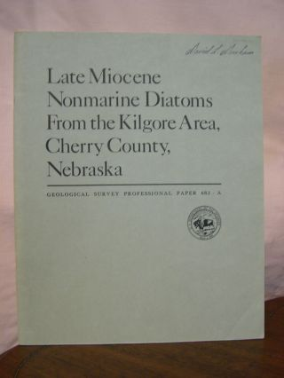 LATE MOCENE NONMARINE DIATOMS FROM THE KILGORE AREA, CHERRY COUNTY, NEBRASKA; CONTRIBUTIONS TO...