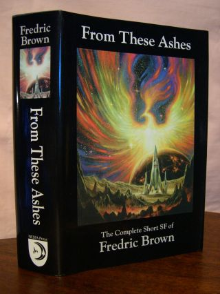 FROM THESE ASHES; THE COMPLETE SHORT SF OF FREDRIC BROWN. Fredric. Ben Yalow Brown