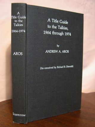 A TITLE GUIDE TO THE TALKIES, 1964 THROUGH 1974. Andrew A. Aros