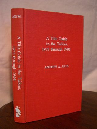 A TITLE GUIDE TO THE TALKIES, 1975 THROUGH 1984. Andrew A. Aros