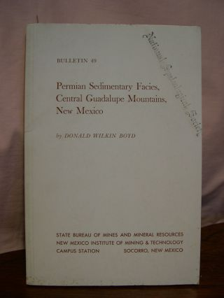 PERMIAN SEDIMENTARY FACIES, CENTRAL GUADALUPE MOUNTAINS, NEW MEXICO: BULLETIN 49. Donald Wilkin Boyd