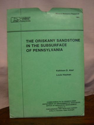 THE ORISKANY SANDSTONE IN THE SUBSURFACE OF PENNSYLVANIA; MINERAL RESOURCE REPORT 81. Kathleen D....