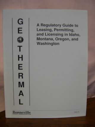 GEOTHERMAL; A REGULATORY GUIDE TO LEASING, PERMITTING, AND LICENSING IN IDAHO, MONTANA, OREGON,...