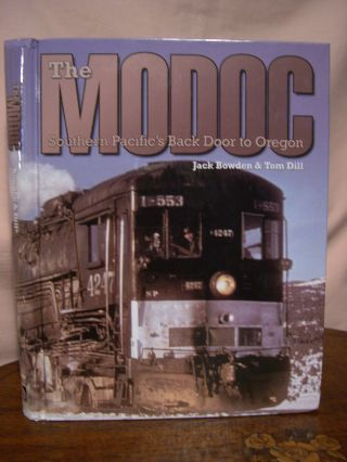 THE MODOC: SOUTHERN PACIFIC'S BACKDOOR TO OREGON. Jack Bowden, Tom Dill