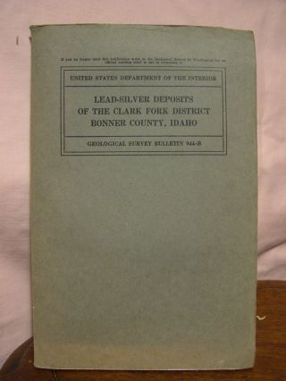 LEAD-SILVER DEPOSITS OF THE CLARK FORK DISTRICT, BONNER COUNTY, IDAHO; GEOLOGICAL SURVEY BULLETIN...