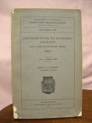 CONTRIBUTIONS TO ECONOMIC GEOLOGY 1911, PART II. - MINERAL FUELS; GEOLOGICAL SURVEY BULLETIN 531....