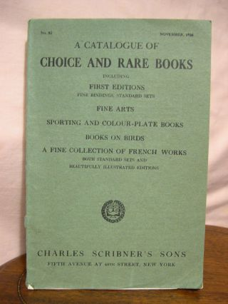 A CATALOGUE OF CHOICE AND RARE BOOKS, INCLUDING FIRST EDITIONS, FINE BINDINGS, STANDARD SETS,...