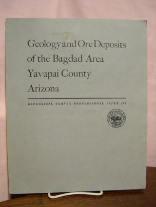 GEOLOGY AND ORE DEPOSITS OF THE BAGDAD AREA, YAVAPAI COUNTY, ARIZONA: PROFESSIONAL PAPER 278. C....