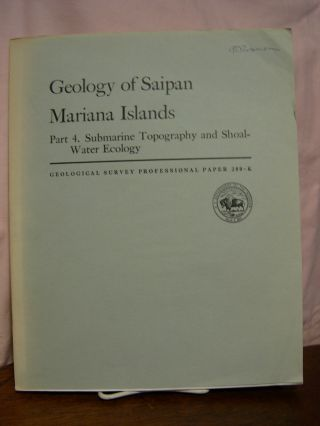 GEOLOGY OF SAIPAN MARIANA ISLANDS PART 4; SUBMARINE TOPGRAPHY AND SHOAL-WATER ECOLOGY; GEOLOGICAL...