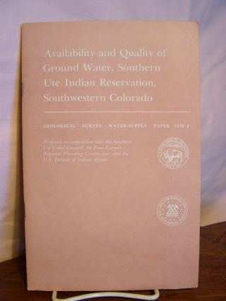 AVAILABILITY AND QUALITY OF GROUND WATER, SOUTHERN UTE INDIAN RESERVATION, SOUTHWESTERN COLORADO;...