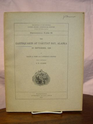 THE EARTHQUAKES AT YAKUTAT BAY, ALASKA, IN SEPTEMBER, 1899: PROFESSIONAL PAPER 69. Ralph S. Tarr,...