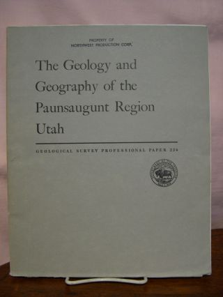THE GEOLOGY AND GEOGRAPHY OF THE PAUNSAUGUNT REGION, UTAH: PROFESSIONAL PAPER 226. Herbert E....