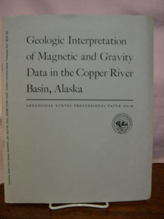 GEOLOGIC INTERPRETATION OF MAGNETIC AND GRAVITY DATA IN THE COPPER RIVER BASIN, ALASKA:...