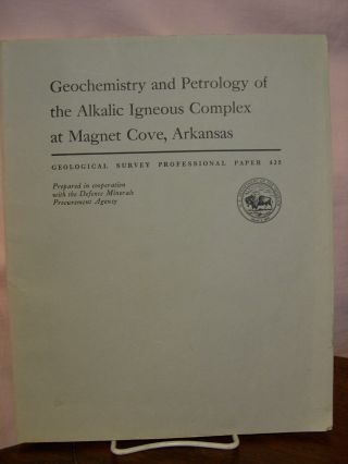 GEOCHEMISTRY AND PETROLOGY OF THE ALKALIC IGNEOUS COMPLEX AT MAGNET COVE, ARKANSAS: PROFESSIONAL...