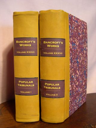 THE WORKS OF HUBERT HOWE BANCROFT, VOLUMES XXXVI AND XXXVII; POPULAR TRIBUNALS, VOLS I AND II....