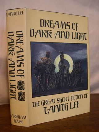 DREAMS OF DARK AND LIGHT; THE GREAT SHORT FICTION OF TANITH LEE. Tanith Lee