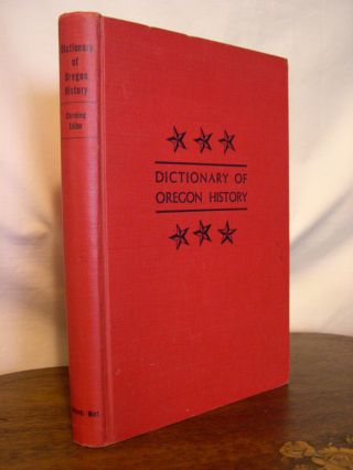 DICTIONARY OF OREGON HISTORY; COMPILED FROM THE RESEARCH FILES OF THE FORMER OREGON WRITERS'...