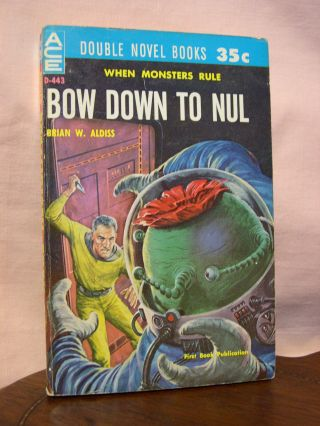 BOW DOWN TO NUL, bound with THE DARK DESTROYERS. Brian W. Aldiss, Manly Wade Wellman