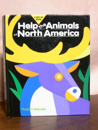 HELP THE ANIMALS OD NORTH AMERICA: A POP-UP BOOK. Robert Sabuda.