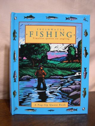 FRESHWATER FISHING: TIMELESS QUOTES ON ANGLING. Dawn Bentley.