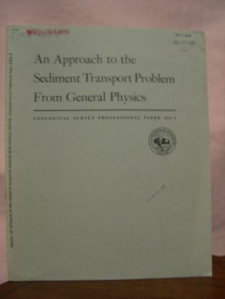 AN APPROACH TO THE SEDIMENT TRANSPORT PROBLEM FROM GENERAL PHYSICS; PHYSIOGRAPHIC AND HYDRAULIC...
