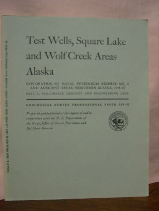 TEST WELLS, SQUARE LAKE AND WOLF CREEK AREAS, ALASKA; MICROPALEONTOLOGY OF SQUARE LAKE TEST WELL 1 AND THE WOLF CREEK TEST WELLS; EXPLORATION OF NAVAL PETROLEUM RESERVE NO. 4 AND ADJACENT AREAS, NORTHERN ALASKA, 1944-53: PROFESSIONAL PAPER 305-H. Florence Rucker Collins, Harlan R. Bergquist.