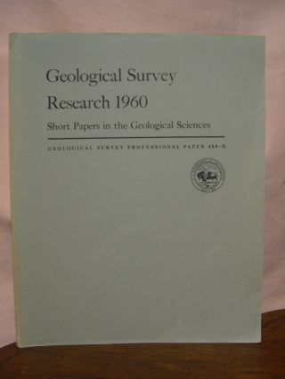 SHORT PAPERS IN THE GEOLOGICAL SCIENCES; GEOLOGICAL SURVEY RESEARCH 1960: PROFESSIONAL PAPER 400-B