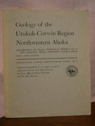 GEOLOGY OF THE UTUKOK-CORWIN REGION, NORTHWESTERN ALASKA; EXPLORATION OF NAVEL PETROLEUM RESERVE...