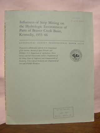 INFLUENCES OF STRIP MINING ON THE HYDROLOGIC ENVIRONMENT OF PARTS OF BEAVER CREEK BASIN, KENTUCKY, 1955-66; HYDROLOGIC ENFLUENCES OF STRIP MINING: PROFESSIONAL PAPER 427-C. C. R. Collier, R. J. Pickering, J J. Musser.