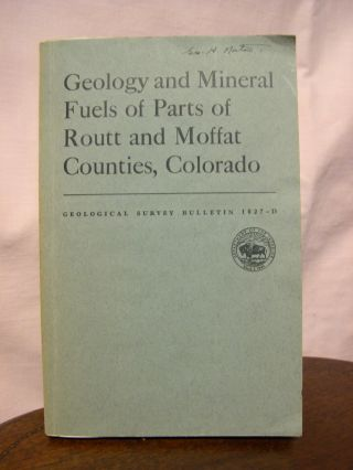 GEOLOGY AND MINERAL FUELS OF PARTS OF ROUTT AND mOFFAT COUNTIES, COLORADO; A CONTRIBUTION TO...