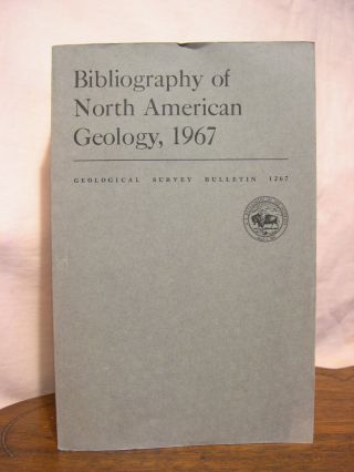 BIBLIOGRAPHY OF NORTH AMERICAN GEOLOGY, 1967: GEOLOGICAL SURVEY BULLETIN 1267
