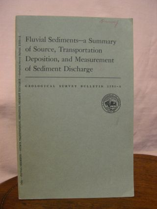 FLUVIAL SEDIMENTS - A SUMMARY OF SOURCE, TRANSPORTATION DEPOSITION, AND MEASUREMENT OF SEDIMENT DISCHARE; CONTRIBUTIONS TO GENERAL GEOLOGY: GEOLOGICAL SURVEY BULLETIN 11181-A. Bruce R. Colby.