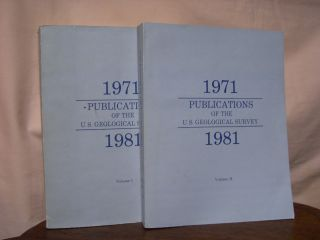 PUBLICATIONS OF THE U.S. GEOLOGICAL SURVEY 1971 - 1981, VOLUMES I AND II