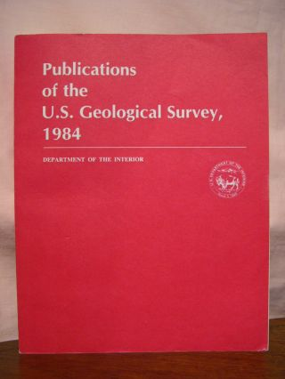 PUBLICATIONS OF THE U.S. GEOLOGICAL SURVEY 1984