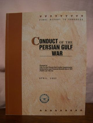 CONDUCT OF THE PERSIAN GULF WAR: FINAL REPORT TO CONGRESS, PURSUANT TO TITLE V OF THE PERSIAN...