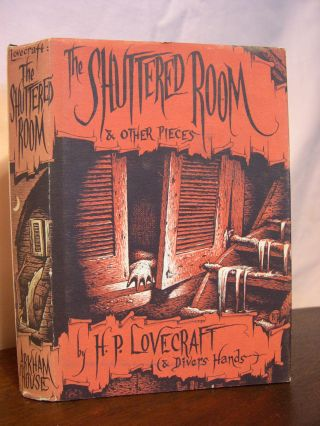 THE SHUTTERED ROOM AND OTHER PIECES. H. P. Lovecraft, Divers Hands. August Derleth